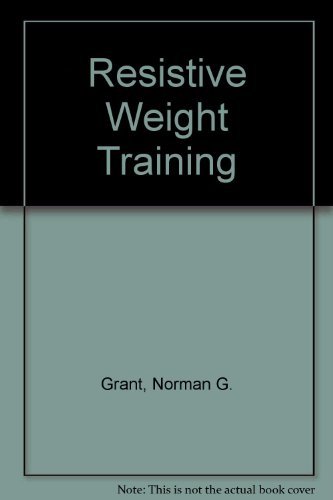 Resistive Weight Training por Norman G. Grant