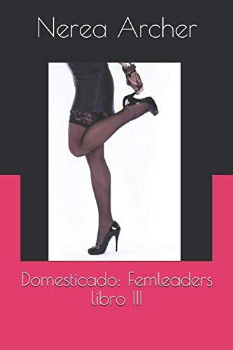 Domesticado: Femleaders libro III