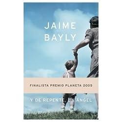 Y de repente, un ángel (Autores Españoles e Iberoamericanos) de Jaime Bayly (8 nov 2005) Tapa dura - Finalista Premio Planeta 2005