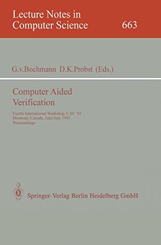 Computer Aided Verification: Fourth International Workshop, CAV '92, Montreal, Canada, June 29 - July 1, 1992. Proceedings: International Workshop, ... 4th (Lecture Notes in Computer Science)