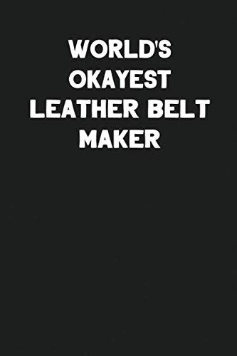 Zehn Kostüm Besten - World's Okayest Leather Belt Maker: Blank Lined Leather Working Notebook Journal