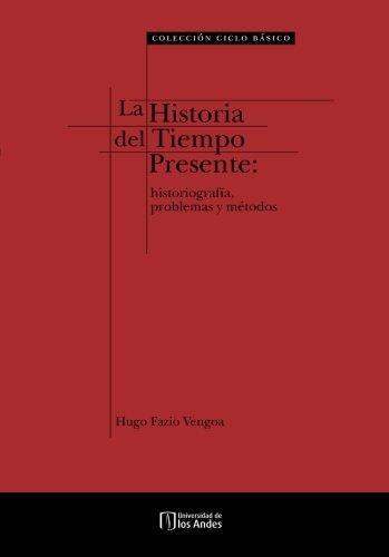 Descargar Libro La historia del tiempo presente: Historiografía, problemas y métodos de Mr. Hugo Fazio Vengoa