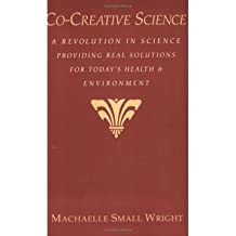 [(Co-creative Science: Revolution in Science Providing Real Solutions for Today's Health and Environment)] [Author: Machaelle Small-Wright] published on (August, 1997)
