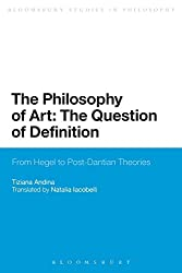 The Philosophy of Art: The Question of Definition: From Hegel To Post-Dantian Theories (Bloomsbury Studies in Philosophy)