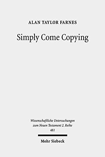 Simply Come Copying: Direct Copies as Test Cases in the Quest for Scribal Habits (Wissenschaftliche Untersuchungen zum Neuen Testament / 2. Reihe, Band 481)