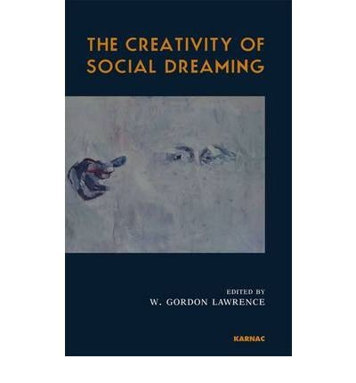 [(The Creativity of Social Dreaming)] [Author: W.Gordon Lawrence] published on (July, 2010)