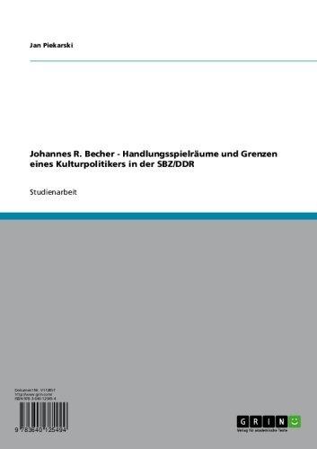 Johannes R. Becher - Handlungsspielräume und Grenzen eines Kulturpolitikers in der SBZ/DDR (German Edition)