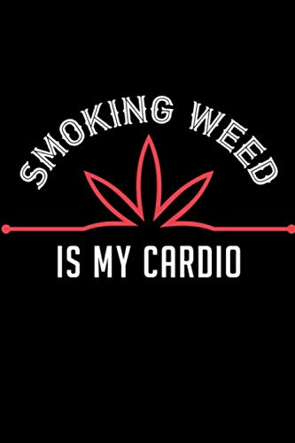 Smoking Weed Is My Cardio: Marijuana Medical Journal - Tracker Notebook - Matte Cover 6x9 120 Pages