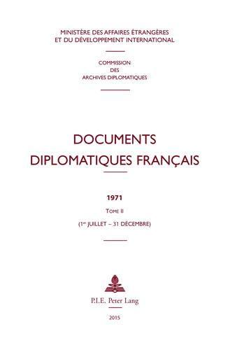 Documents diplomatiques français: 1971 - Tome II (1er juillet - 31 décembre) (Documents diplomatiques français - Depuis 1954, sous la direction de Maurice Vaïsse, Band 40)