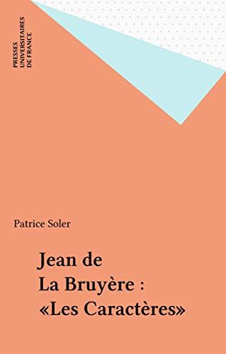 Jean de La Bruyère : «Les Caractères» (Etudes littéraires t. 46) par Patrice Soler