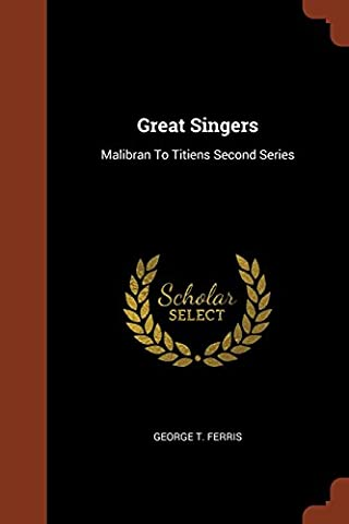 Great Singers: Malibran to Titiens Second Series