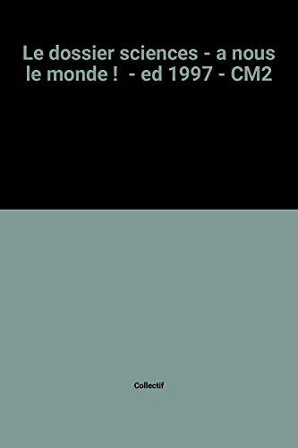 le-dossier-sciences-a-nous-le-monde-ed-1997-cm2