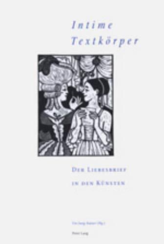 «Intime Textkörper» - Der Liebesbrief in den Künsten: 3. Interdisziplinäres Symposion der Hochschule für Musik und Darstellende Kunst, Frankfurt am Main 2003