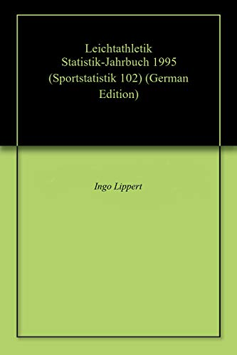 Leichtathletik Statistik-Jahrbuch 1995 (Sportstatistik 102) (German Edition) por Ingo Lippert