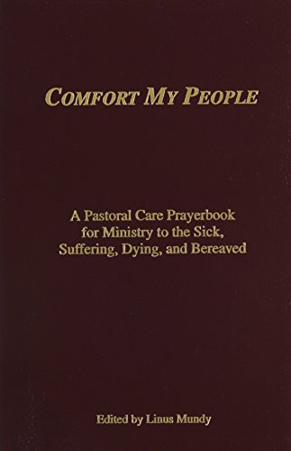 Comfort My People a Pastoral Care Prayerbook for Ministry to the Sick, Suffering, Dying, and Bereaved by Linus Mundy (Editor) (1-Dec-2014) Paperback
