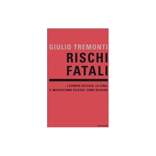 Rischi Fatali. L'europa Vecchia, La Cina, Il Mercatismo Suicida: Come Reagire