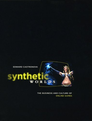 Synthetic Worlds: The Business and Culture of Online Games by Castronova, Edward (2005) Hardcover