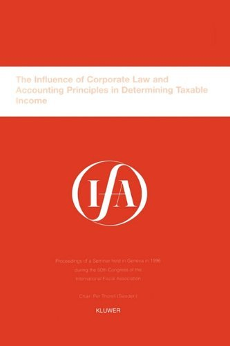 IFA: The Influence of Corporate Law and Accounting Principles in Determining Taxable Income: Proceedings of a Seminar Held in Geneva in 1996 During ... Fiscal Association (IFA Congress Seminar) by International Fiscal Association (IFA) (1997-10-09)