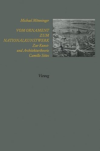 Vom Ornament zum Nationalkunstwerk: Zur Kunst- und Architekturtheorie Camillo Sittes
