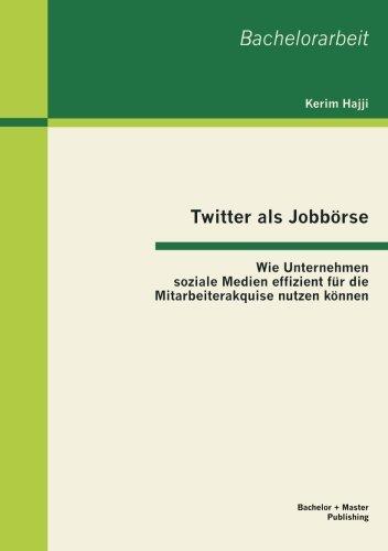 Twitter als Jobbörse: Wie Unternehmen soziale Medien effizient für die Mitarbeiterakquise nutzen können (Bachelorarbeit)