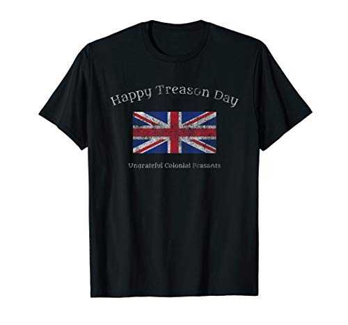 Happy Treason Day Undankbare Kolonials, Lustig 4 Juli T-Shirt
