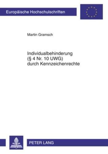 Individualbehinderung (§ 4 Nr. 10 UWG) durch Kennzeichenrechte (Europäische Hochschulschriften Recht / Reihe 2: Rechtswissenschaft / Series 2: Law / Série 2: Droit, Band 5027)