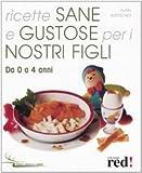 Scarica Libro Ricette sane e gustose per i nostri figli Da 0 a 4 anni (PDF,EPUB,MOBI) Online Italiano Gratis