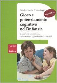 Gioco e potenziamento cognitivo nell'infanzia. Comprensione, memoria, ragionamento, capacit critica e creativit. La teoria