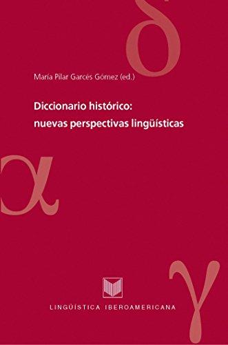 Diccionario histórico: nuevas perspectivas lingüísticas (Lingüística Iberoamericana nº 36) par María Pilar Garcés Gómez