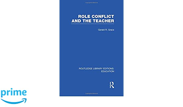 Role Conflict and the Teacher (RLE Edu N) (Routledge Library Editions: Education)