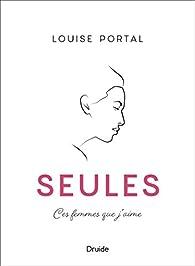 Seules - Ces femmes que j'aime par Louise Portal