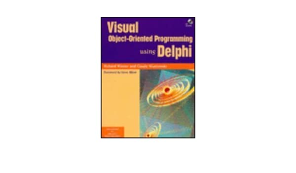 Visual Object-Oriented Programming Using Delphi With CD-ROM