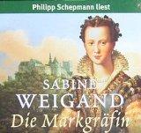 Die Markgräfin. 6 CDs - Sabine Weigand