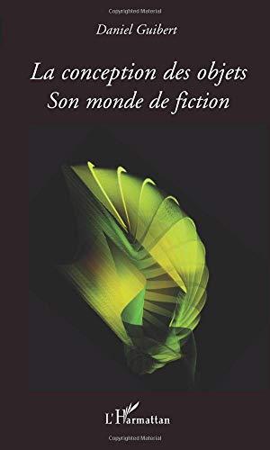 La conception des objets, son monde de fictions par Daniel Guibert