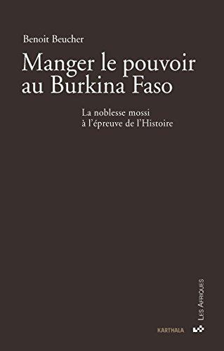 Manger le pouvoir au Burkina Faso : La noblesse mossi à l'épreuve de l'Histoire