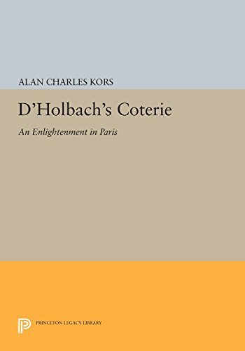D'Holbach's Coterie: An Enlightenment in Paris (Princeton Legacy Library) by Alan Charles Kors (2015-03-08)