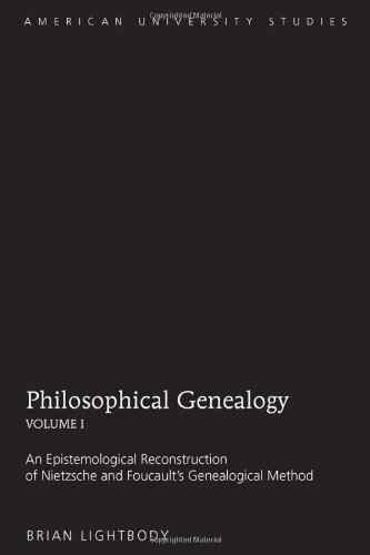 Philosophical Genealogy. Volume I: An Epistemological Reconstruction of Nietzsche and Foucault's Genealogical Method (American University Studies) 1st printing edition by Lightbody, Brian (2010) Hardcover