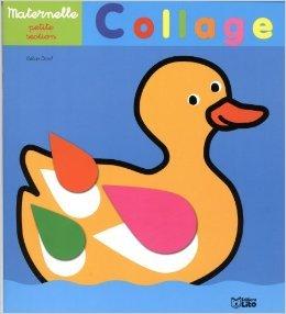 Collage maternelle petite section : le canard - Dès 3 ans de Valérie Martin Diard ( 4 juillet 2013 )