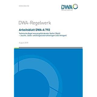 Arbeitsblatt DWA-A 792 Technische Regel wassergefährdender Stoffe (TRwS) - Jauche-, Gülle und Silagesickersaftanlagen (JGS-Anlagen) (DWA-Arbeitsblatt)