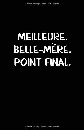 Meilleure. Belle-Mère. Point Final.: Carnet De Notes -108 Pages Avec Papier Ligné Petit Format A5 - Blanc Sur Noir par Cahier Ecriture Insolite