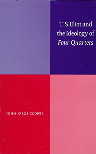 [T.S. Eliot and the Ideology of Four Quartets] (By: John Xiros Cooper) [published: January, 1996]