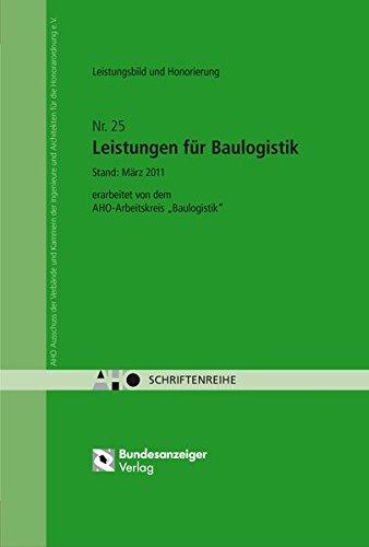 Leistungsbild und Honorierung - Leistungen für Baulogistik: AHO Heft 25 (Schriftenreihe des AHO)