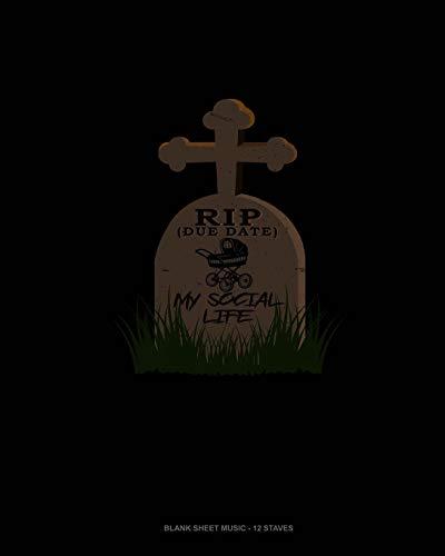 Rip (Due Date) My Social Life: Blank Sheet Music - 12 Staves (Halloween Rip Namen)