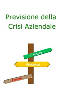 Previsione della Crisi Aziendale (Gestione e Soluzioni delle Crisi Aziendali Vol. 2) di [Brancozzi, Simone]