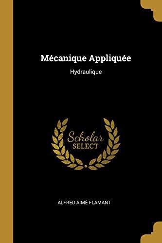 Mécanique Appliquée: Hydraulique par Alfred Aime Flamant