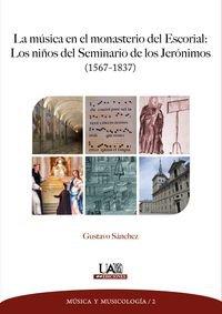 La música en el monasterio del Escorial: Los niños del Seminario de los Jerónimos (1567-1837) (Música y Musicología)