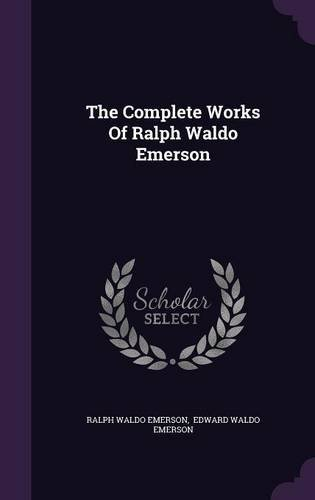 The Complete Works Of Ralph Waldo Emerson by Ralph Waldo Emerson (2015-11-20)