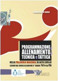 Programmazione, allenamento, tecnica e tattica nella pallavolo maschile di alto livello. Con DVD (Volley collection) por Ferdinando De Giorgi