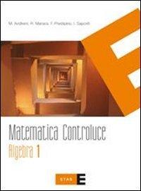 Matematica controluce. Algebra. Per le Scuole superiori: 1
