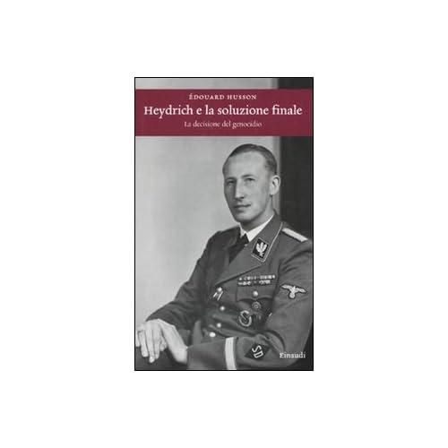 Heydrich E La Soluzione Finale. La Decisione Del Genocidio
